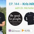 Ep. 144 – Kris Wittenberg of Be Good To People