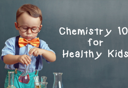 Chemistry 101 for Healthy Kids